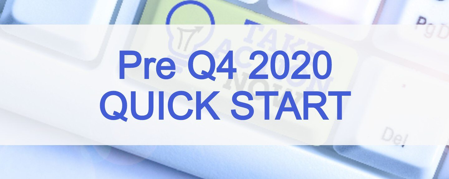 Pre Q4 2020 Quick Start Available Now!